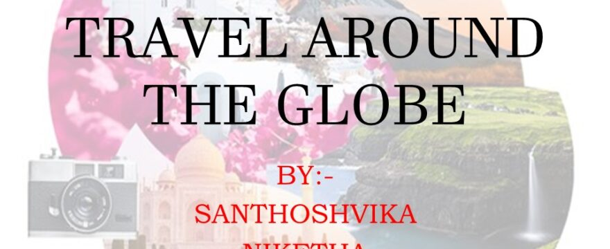 Travelling around the Globe : Niketha & Santoshvika
